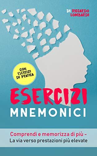 Esercizi mnemonici: Comprendi e memorizza di più – La via verso prestazioni più elevate (Italian Edition) – Riccardo Lombardi
