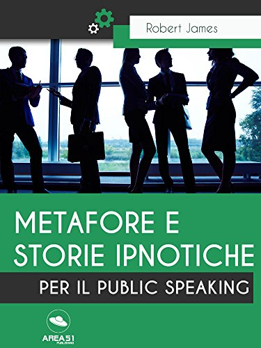 Metafore e storie ipnotiche per il Public Speaking (Italian Edition) – Robert James
